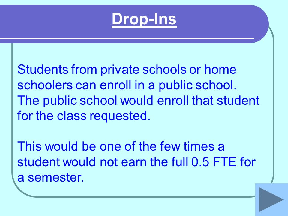 Drop-Ins Students from private schools or home schoolers can enroll in a public school.