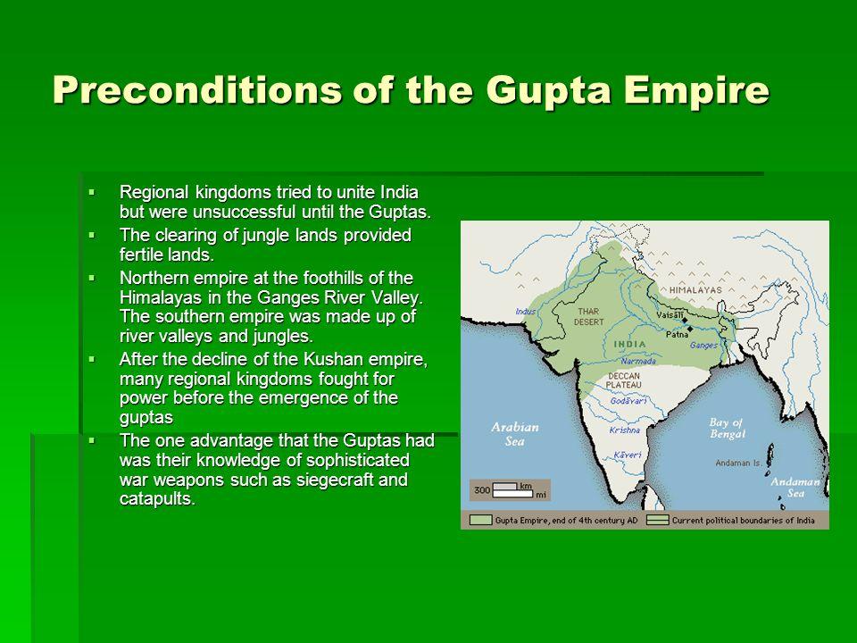 Preconditions of the Gupta Empire Regional kingdoms tried to unite India but were unsuccessful until the Guptas. Regional kingdoms tried to unite Indi