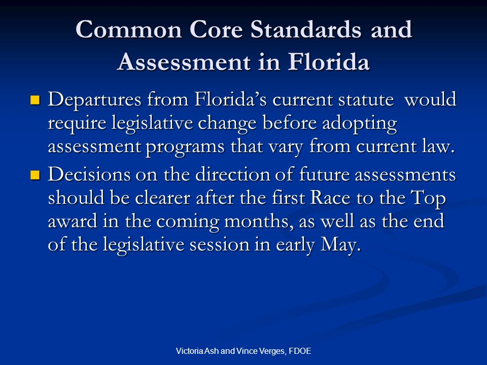 Victoria Ash and Vince Verges, FDOE Common Core Standards and Assessment in Florida Departures from Floridas current statute would require legislative