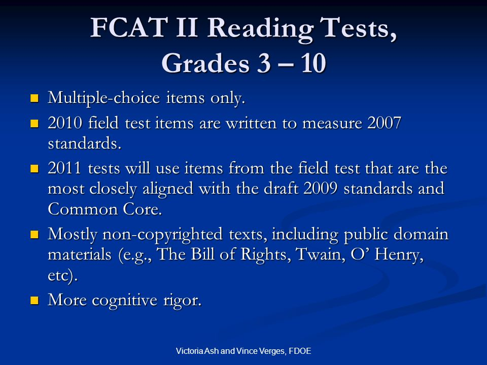Victoria Ash and Vince Verges, FDOE FCAT II Reading Tests, Grades 3 – 10 Multiple-choice items only. Multiple-choice items only. 2010 field test items
