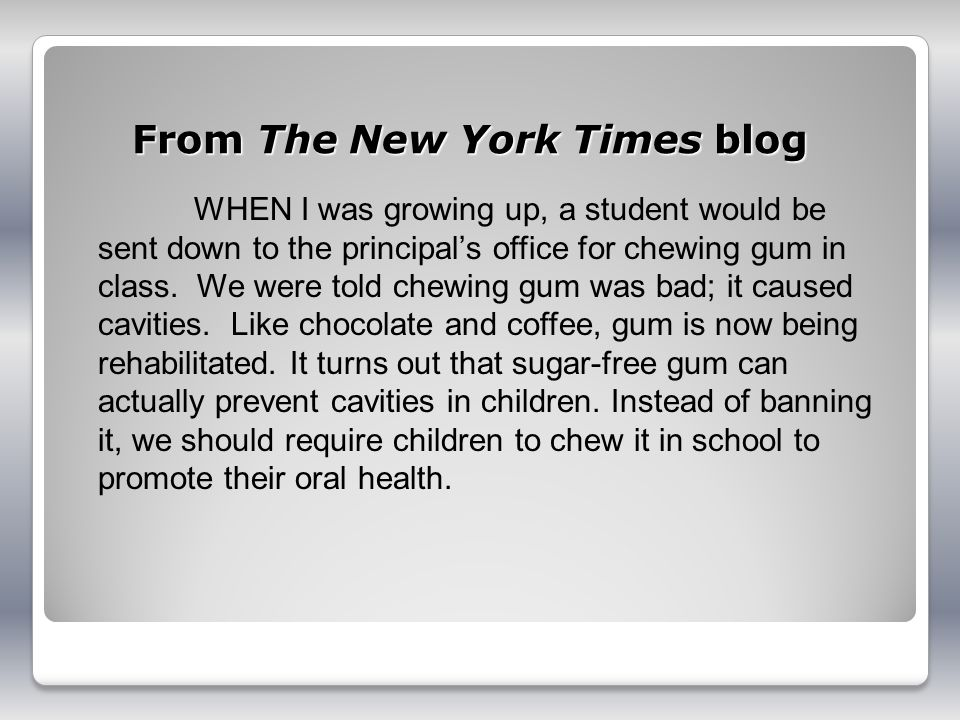 From The New York Times blog WHEN I was growing up, a student would be sent down to the principals office for chewing gum in class. We were told chewi
