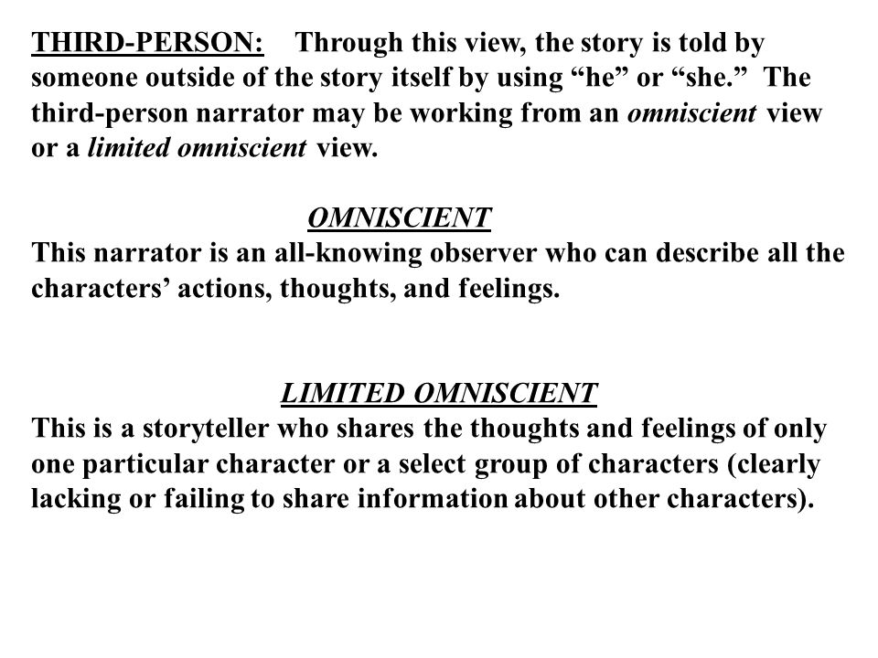 This is the angle or position from which the story is told. There are two basic points of view for storytelling: the first-person point of view and th