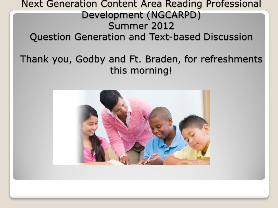 Leon County Schools Next Generation Content Area Reading Professional Development (NGCARPD) Summer 2012 Question Generation and Text-based Discussion Thank you, Godby and Ft.