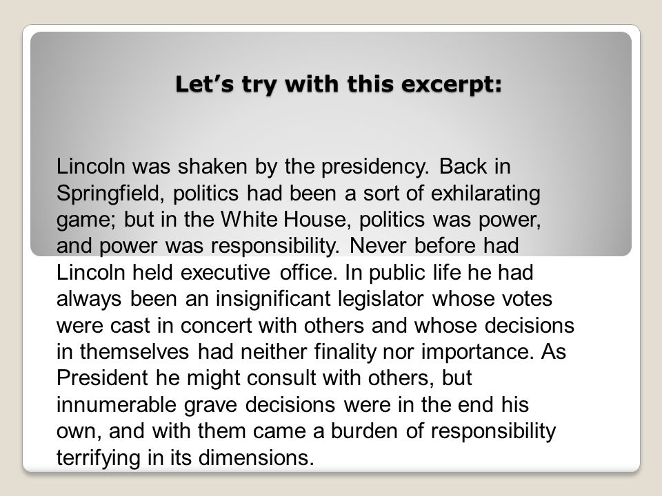 Lets try with this excerpt: Lincoln was shaken by the presidency.