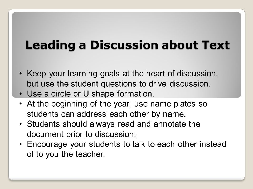 Leading a Discussion about Text Before asking a question or comment, tell participants the specific passage to which you are referring, read it out loud, and then pose your question or make your comment.