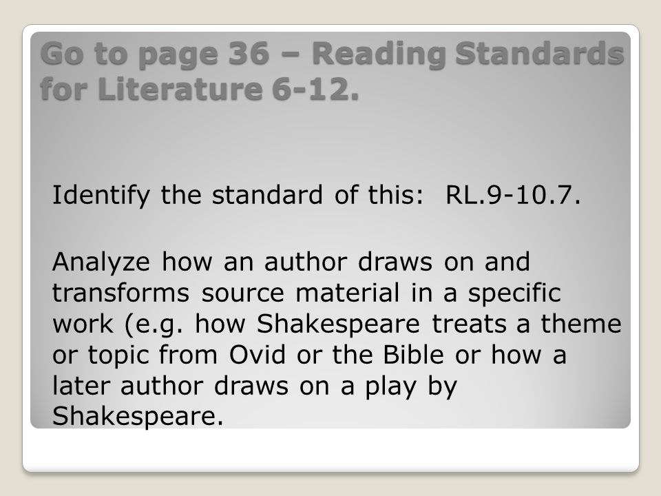 Go to page 36 – Reading Standards for Literature 6-12.