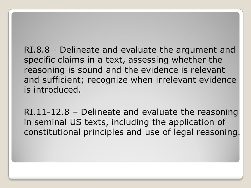 RI.8.8 - Delineate and evaluate the argument and specific claims in a text, assessing whether the reasoning is sound and the evidence is relevant and