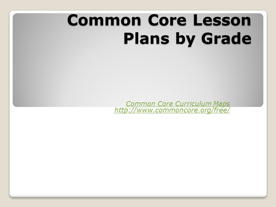 Common Core Lesson Plans by Grade Common Core Curriculum Maps http://www.commoncore.org/free/