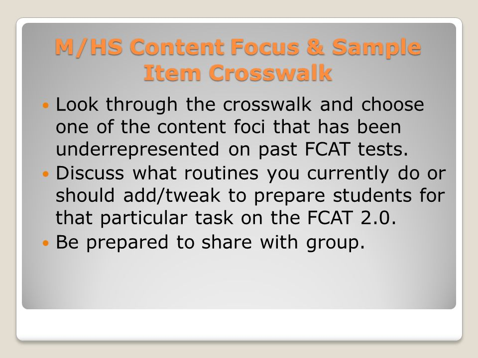 Look through the crosswalk and choose one of the content foci that has been underrepresented on past FCAT tests. Discuss what routines you currently d