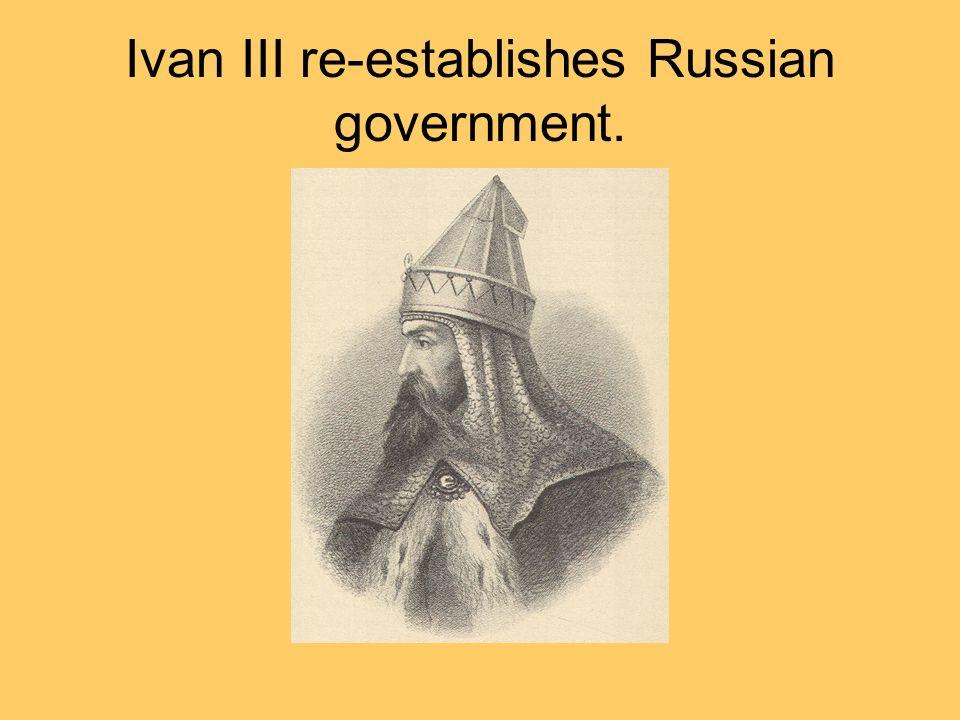 Ivan III re-establishes Russian government.