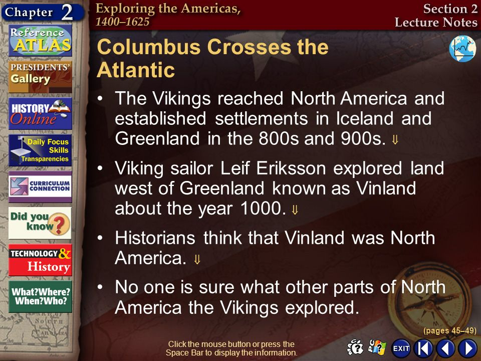 Section 2-9 Columbus Crosses the Atlantic The Vikings reached North America and established settlements in Iceland and Greenland in the 800s and 900s.