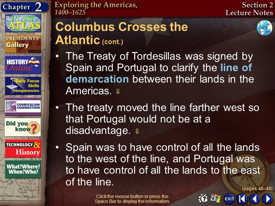 Section 2-12 Click the mouse button or press the Space Bar to display the information. The Treaty of Tordesillas was signed by Spain and Portugal to c