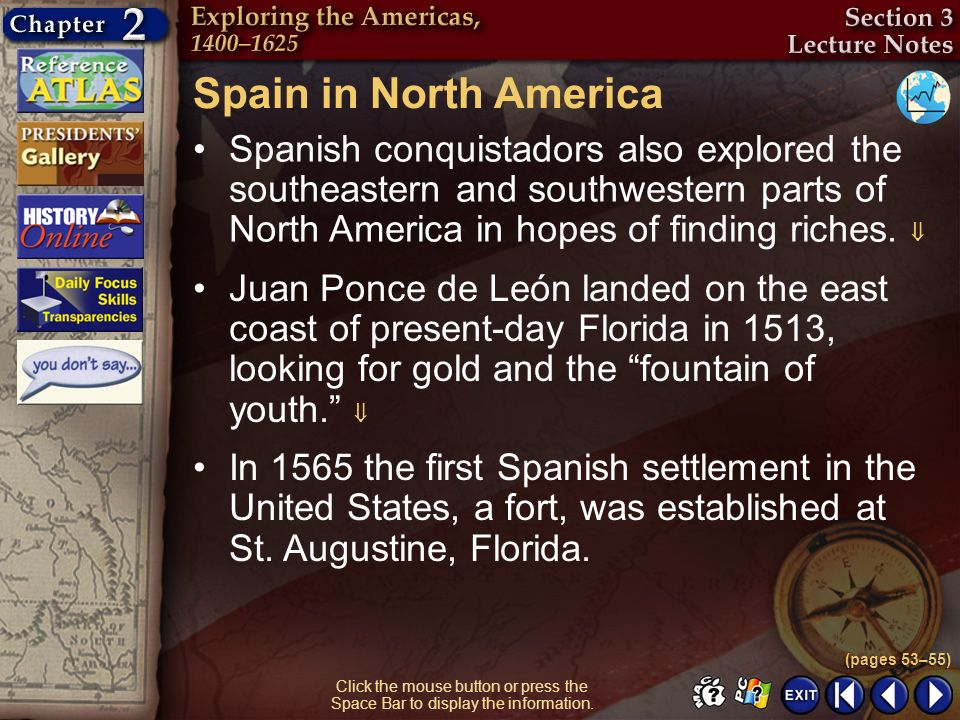 Section 3-8 Click the mouse button or press the Space Bar to display the information. Spain in North America Spanish conquistadors also explored the s