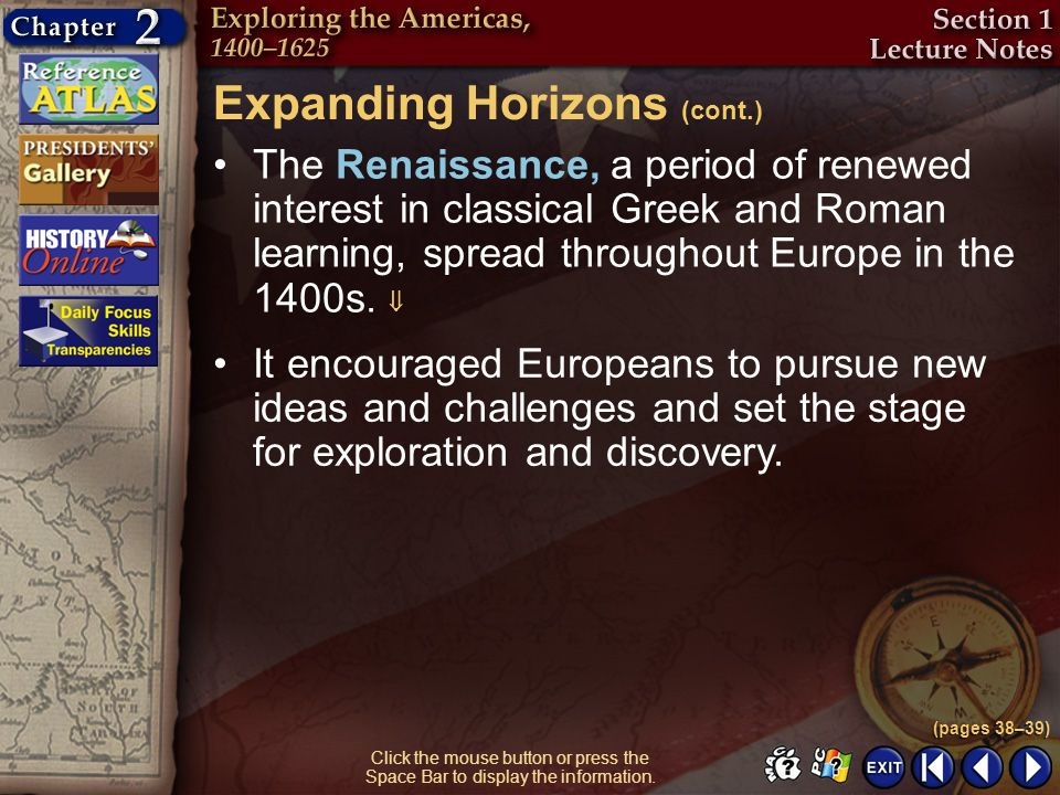 Section 1-6 Expanding Horizons (cont.) The Renaissance, a period of renewed interest in classical Greek and Roman learning, spread throughout Europe i