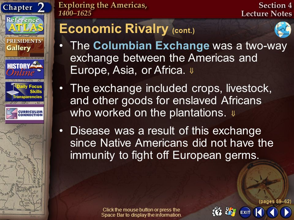 Section 4-9 The Columbian Exchange was a two-way exchange between the Americas and Europe, Asia, or Africa. Economic Rivalry (cont.) (pages 59–62) Cli