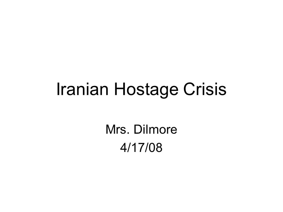 Iranian Hostage Crisis Mrs. Dilmore 4/17/08