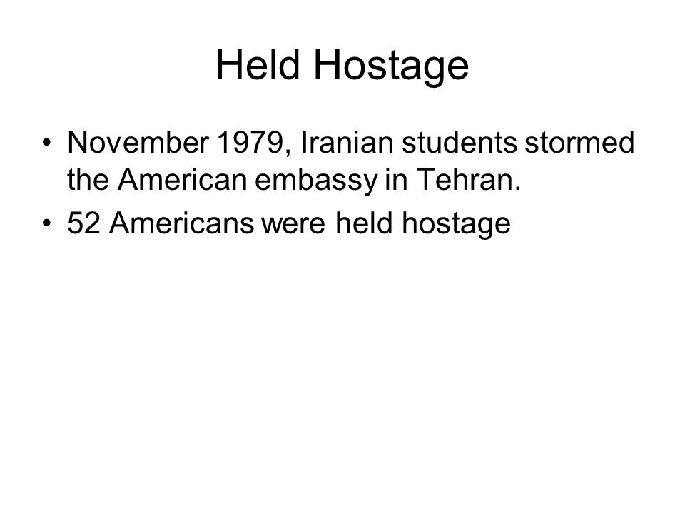 Held Hostage November 1979, Iranian students stormed the American embassy in Tehran.