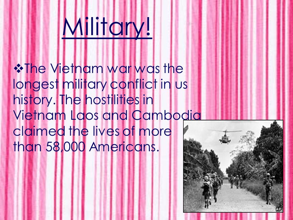The Vietnam war was the longest military conflict in us history.