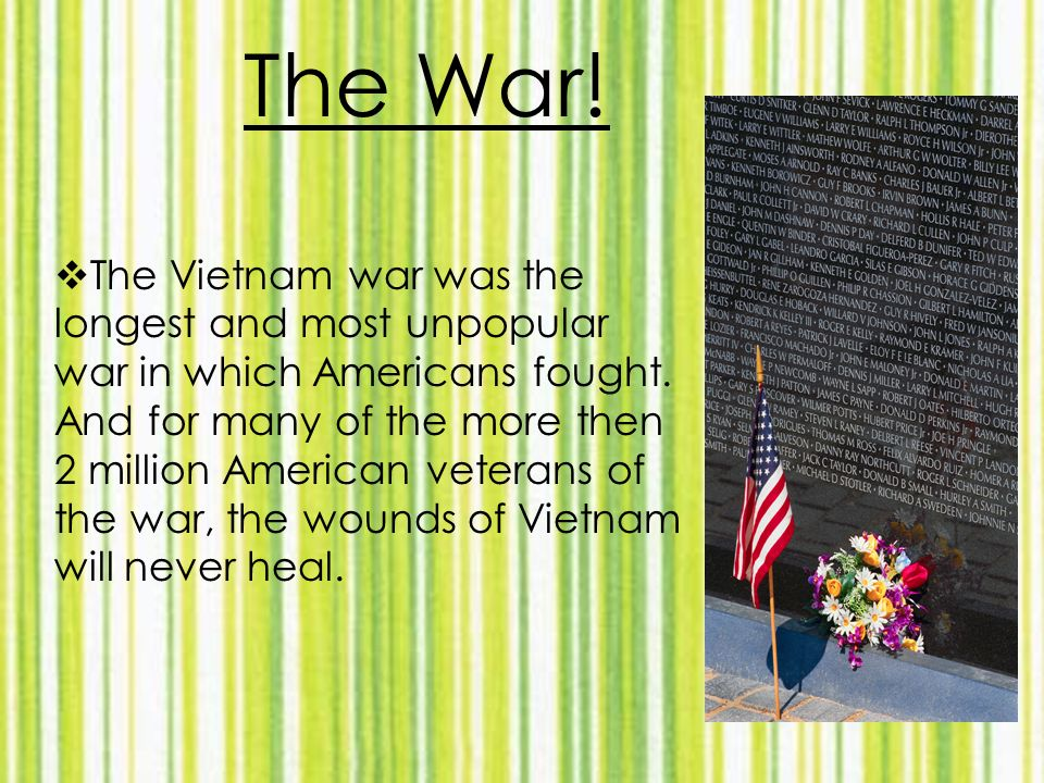 The War. The Vietnam war was the longest and most unpopular war in which Americans fought.