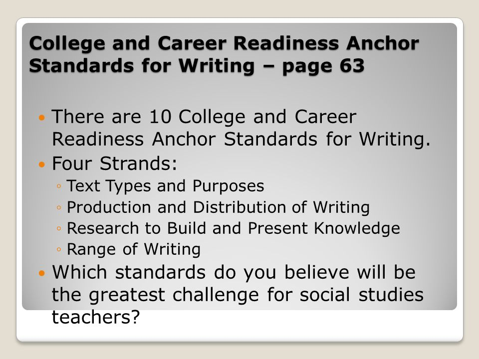 College and Career Readiness Anchor Standards for Writing – page 63 There are 10 College and Career Readiness Anchor Standards for Writing. Four Stran