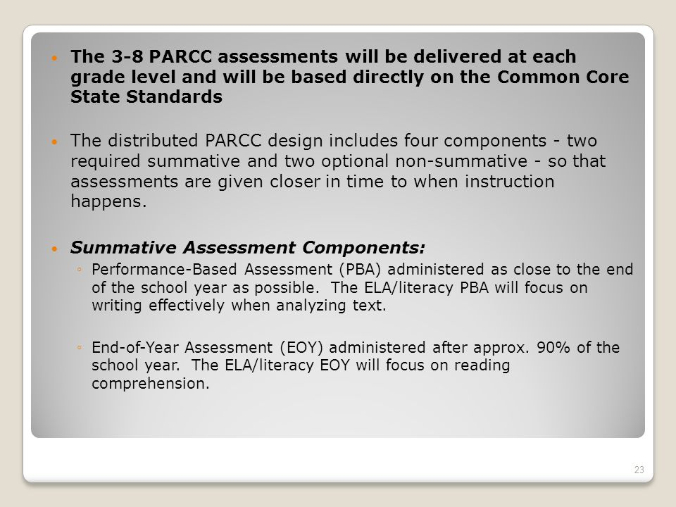 The 3-8 PARCC assessments will be delivered at each grade level and will be based directly on the Common Core State Standards The distributed PARCC de