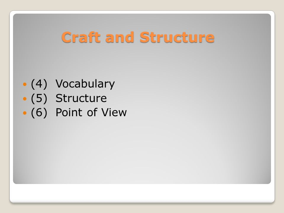 Craft and Structure (4) Vocabulary (5) Structure (6) Point of View