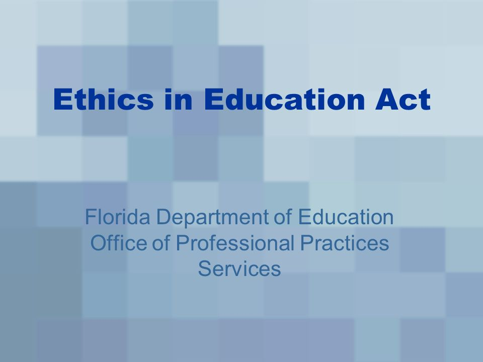 Ethics in Education Act Florida Department of Education Office of Professional Practices Services