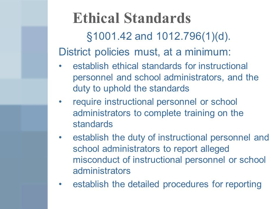 Ethical Standards §1001.42 and 1012.796(1)(d). District policies must, at a minimum: establish ethical standards for instructional personnel and schoo