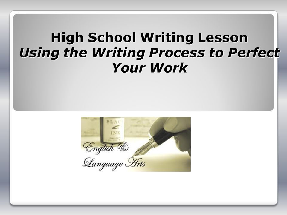 High School Writing Lesson Using the Writing Process to Perfect Your Work