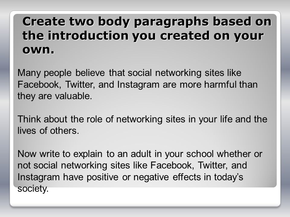 Create two body paragraphs based on the introduction you created on your own.