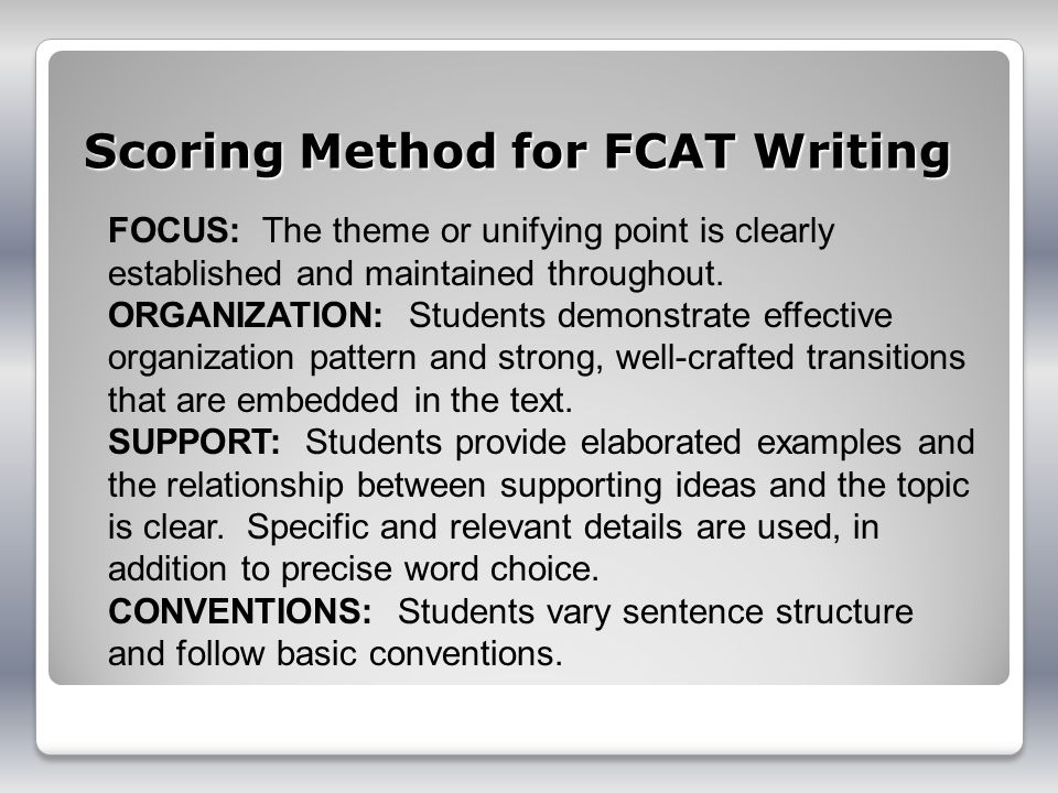 Scoring Method for FCAT Writing FOCUS: The theme or unifying point is clearly established and maintained throughout.