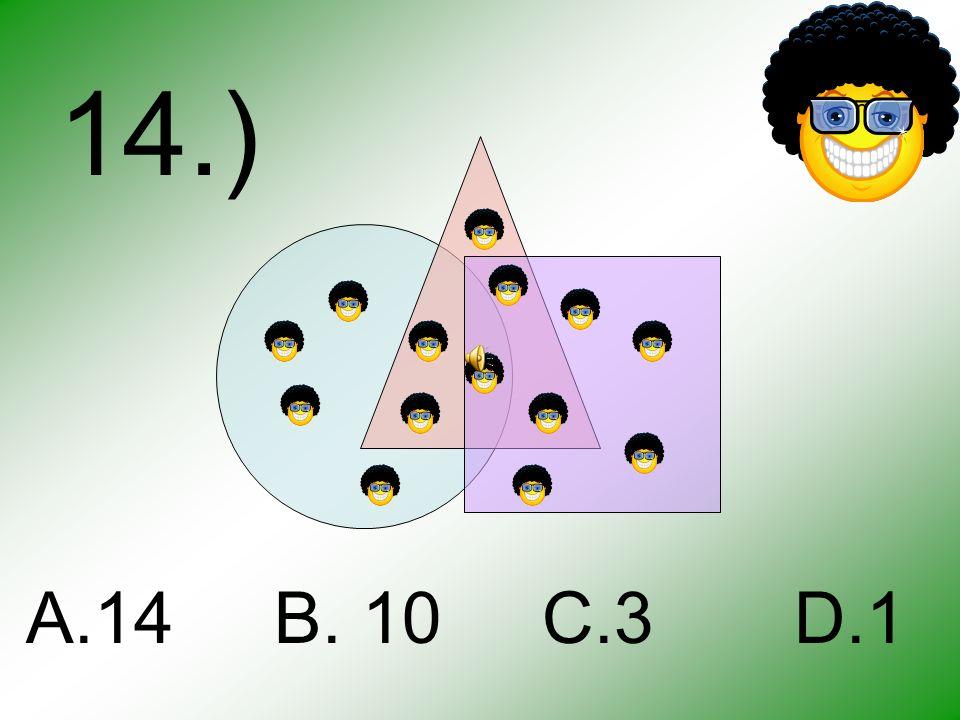 13.) A.2 B. 3 C.10 D.6