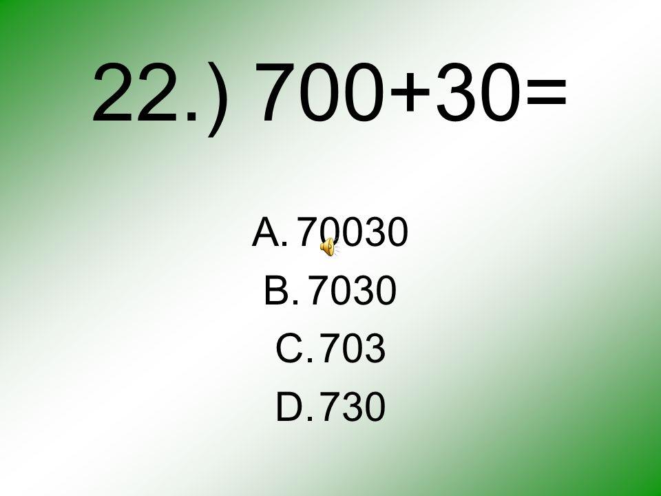 21.) 7+11= 11+___ A.18 B.6 C.7 D.4