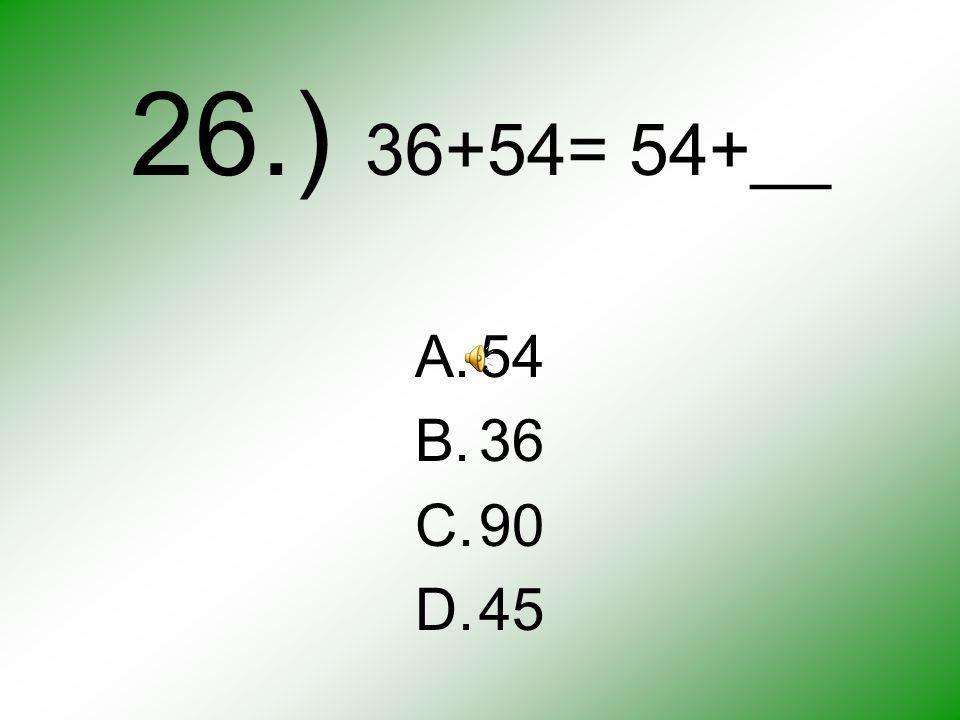 25.) 5x4 A.5+5+5+5 B.5+4 C.4+4+4 D.5x5