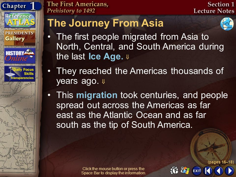 Section 1-5 Click the mouse button or press the Space Bar to display the information. The Journey From Asia The first people migrated from Asia to Nor