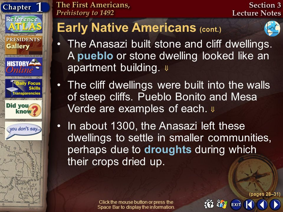 Section 3-7 Click the mouse button or press the Space Bar to display the information. The Anasazi built stone and cliff dwellings. A pueblo or stone d
