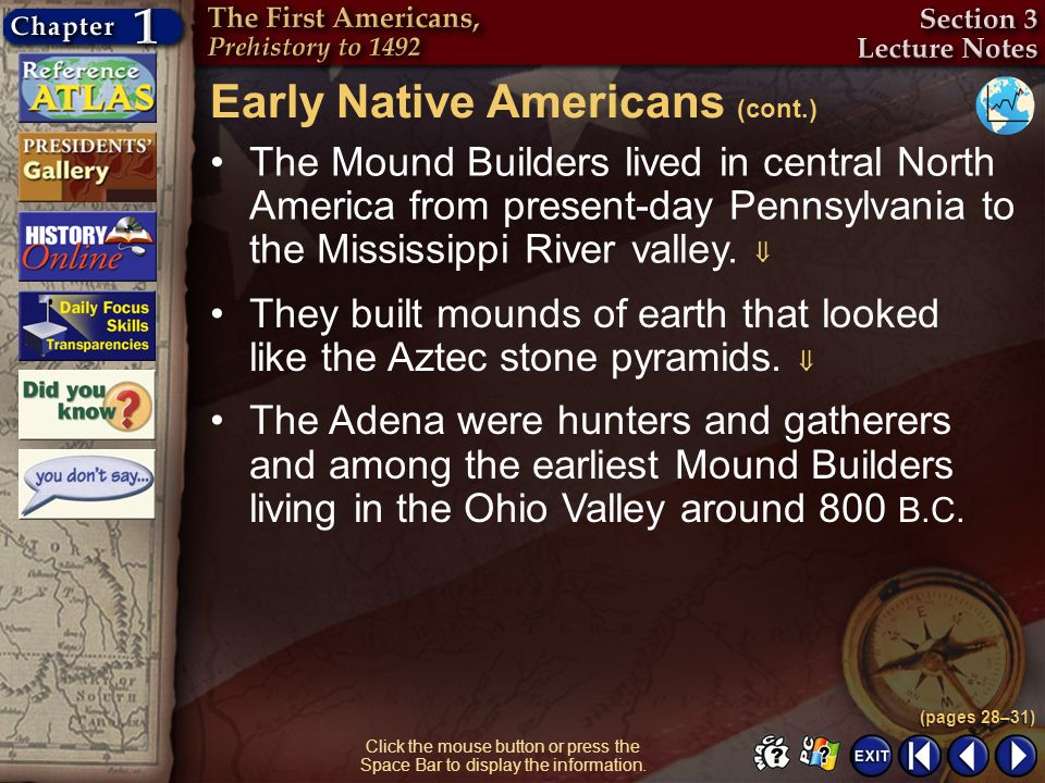 Section 3-8 Click the mouse button or press the Space Bar to display the information. The Mound Builders lived in central North America from present-d