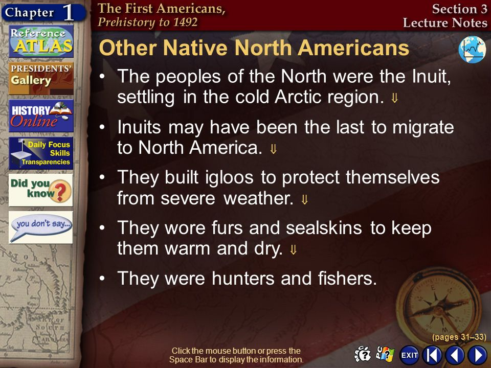 Section 3-11 Other Native North Americans The peoples of the North were the Inuit, settling in the cold Arctic region. (pages 31–33) Click the mouse b
