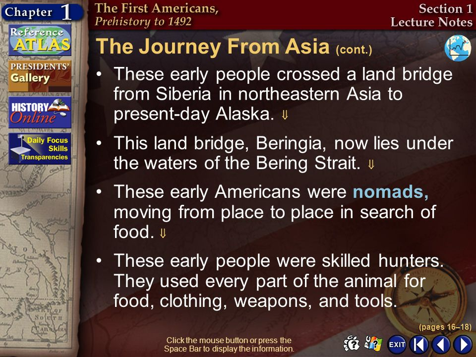 Section 1-6 Click the mouse button or press the Space Bar to display the information. The Journey From Asia (cont.) These early people crossed a land