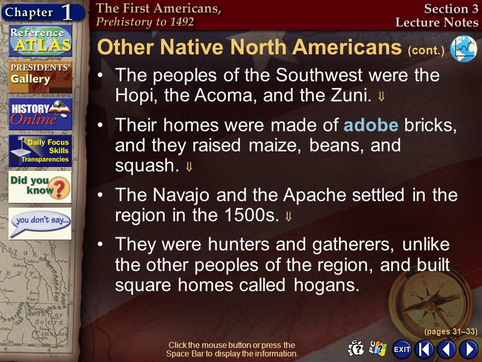 Section 3-13 The peoples of the Southwest were the Hopi, the Acoma, and the Zuni. Other Native North Americans (cont.) (pages 31–33) Click the mouse b