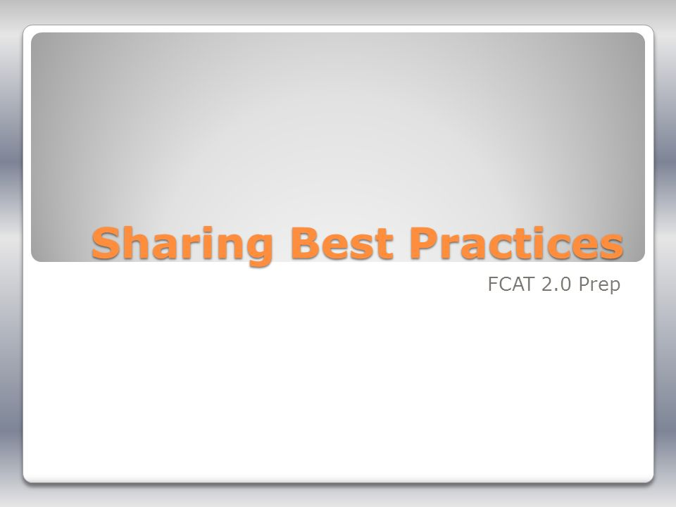 Sharing Best Practices FCAT 2.0 Prep