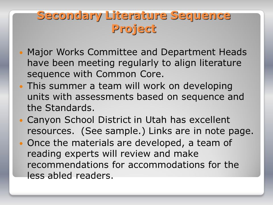 Secondary Literature Sequence Project Major Works Committee and Department Heads have been meeting regularly to align literature sequence with Common Core.