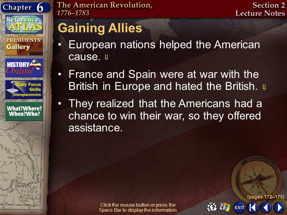 Section 2-5 Gaining Allies European nations helped the American cause. (pages 172–175) France and Spain were at war with the British in Europe and hat