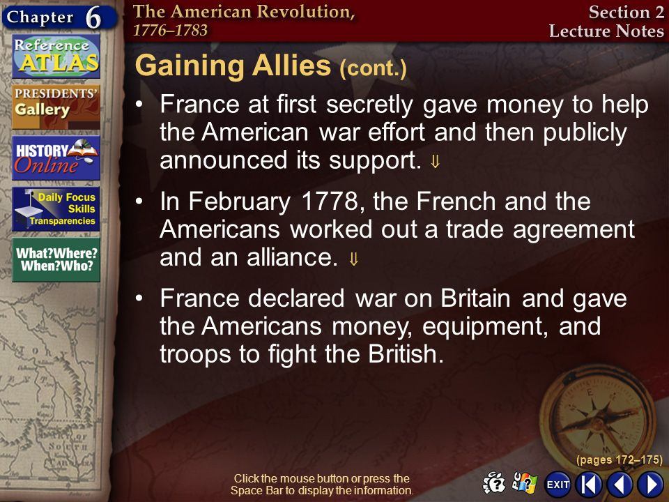 Section 2-6 France at first secretly gave money to help the American war effort and then publicly announced its support. Gaining Allies (cont.) (pages