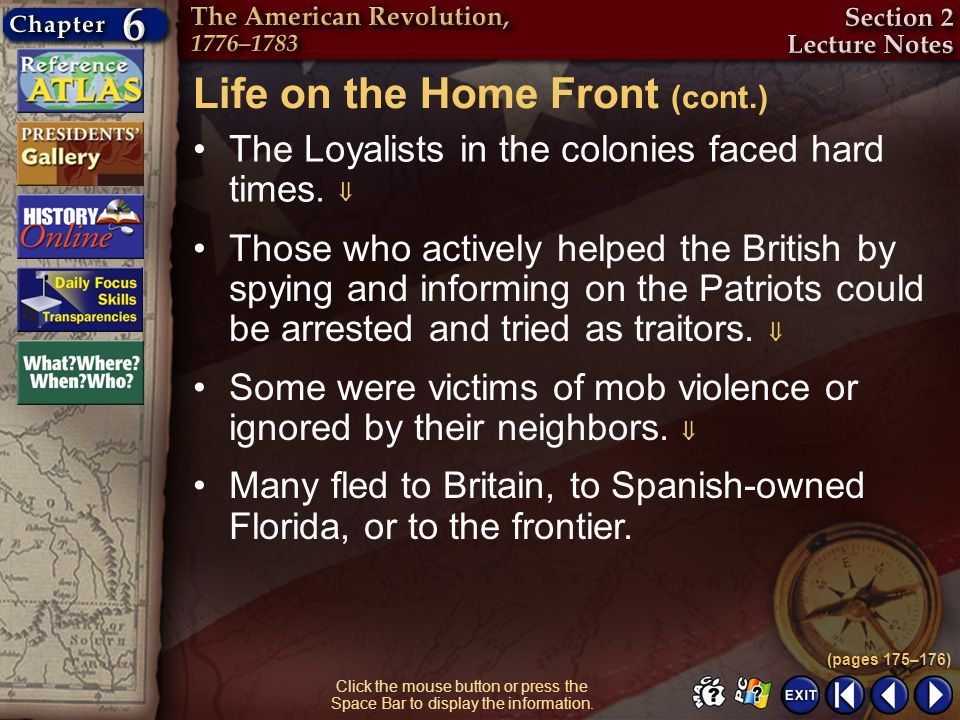 Section 2-13 Click the mouse button or press the Space Bar to display the information. The Loyalists in the colonies faced hard times. (pages 175–176)