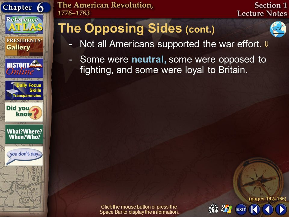 Section 1-7 Click the mouse button or press the Space Bar to display the information. (pages 162–166) -Not all Americans supported the war effort. The