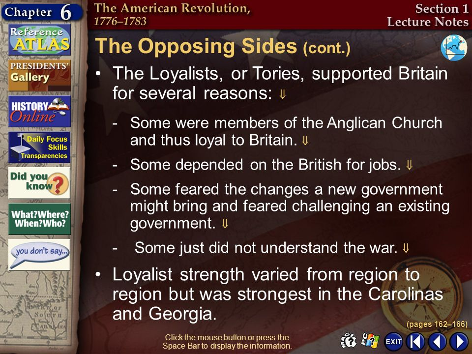 Section 1-8 Click the mouse button or press the Space Bar to display the information. The Opposing Sides (cont.) The Loyalists, or Tories, supported B