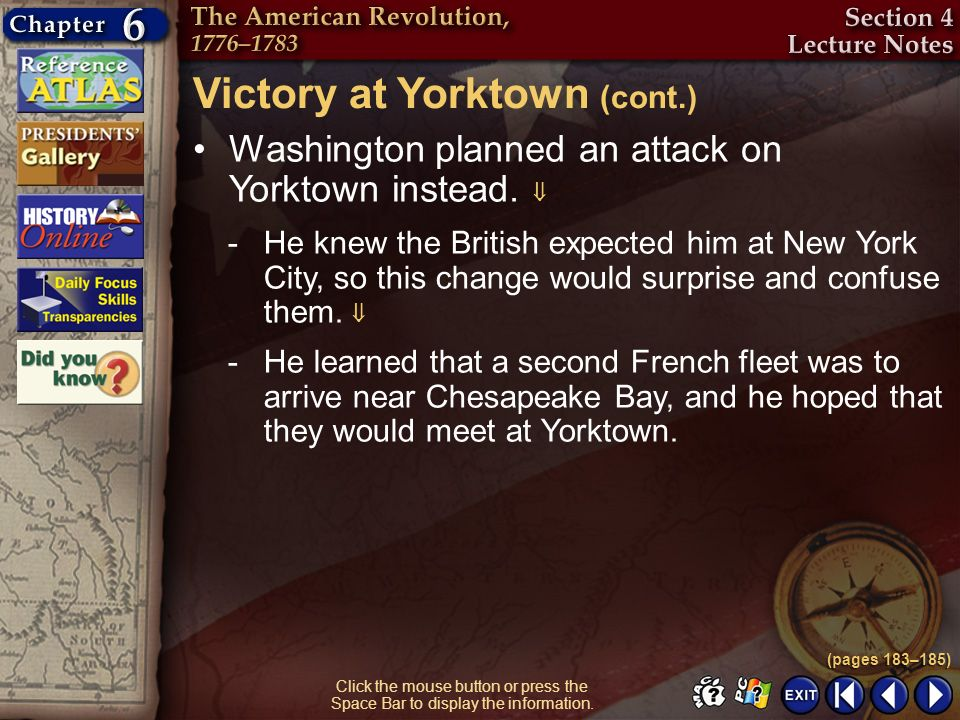 Section 4-6 Click the mouse button or press the Space Bar to display the information. Victory at Yorktown (cont.) -He knew the British expected him at