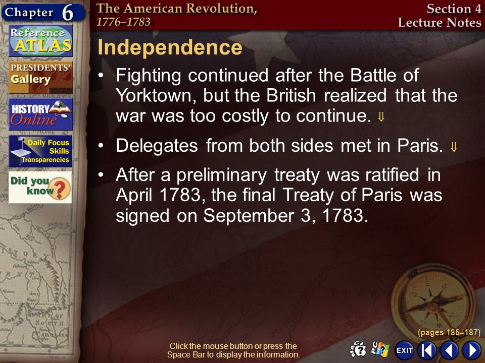 Section 4-11 Click the mouse button or press the Space Bar to display the information. Independence Fighting continued after the Battle of Yorktown, b