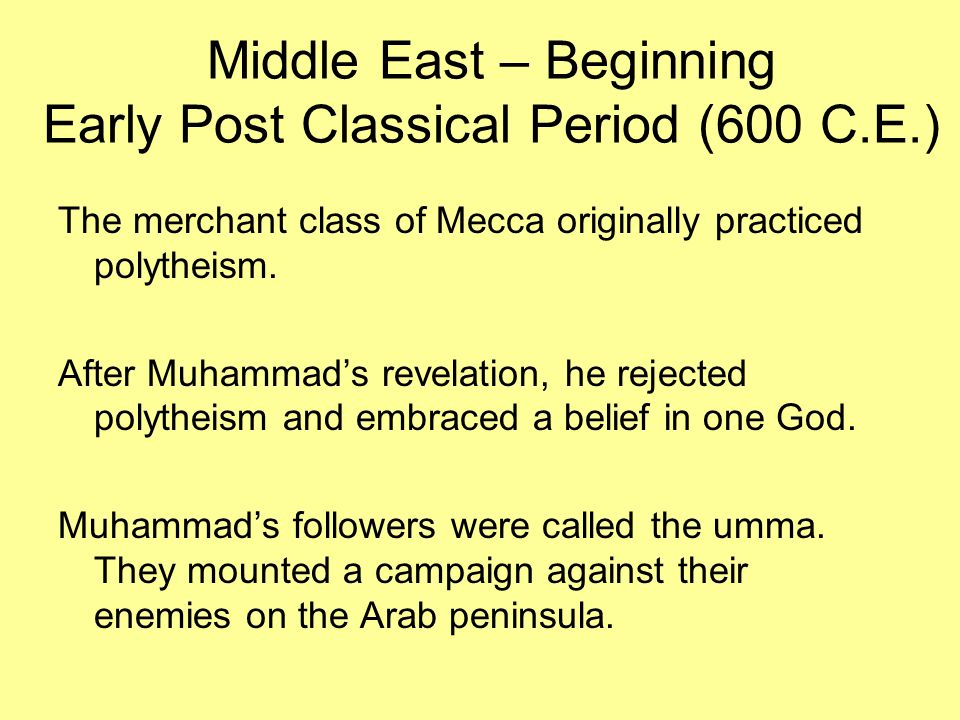 Middle East – Beginning Early Post Classical Period (600 C.E.) In 630 C.E.